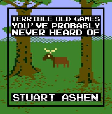 Terrible Old Games You've Probably Never Heard Of - Stuart Ashen