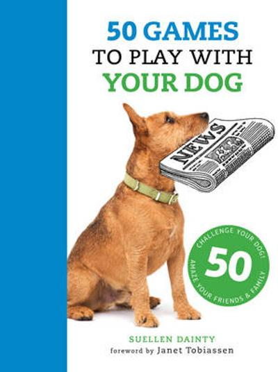 50 Games to Play with Your Dog - Suellen Dainty