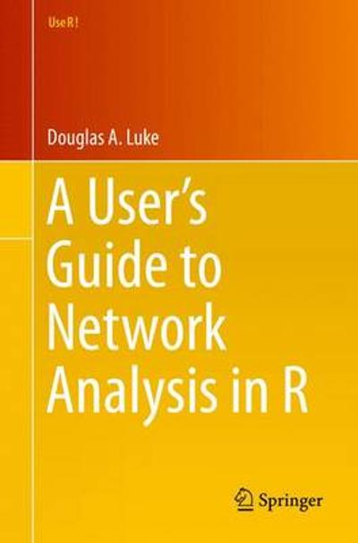A User's Guide to Network Analysis in R - Douglas A. Luke