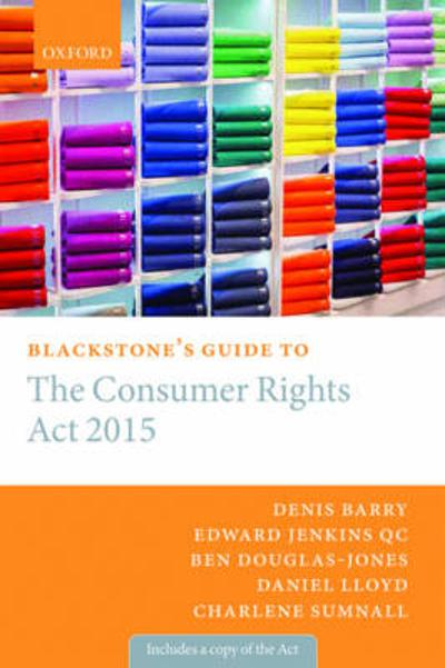 Blackstone's Guide to the Consumer Rights Act 2015 - Denis Barry