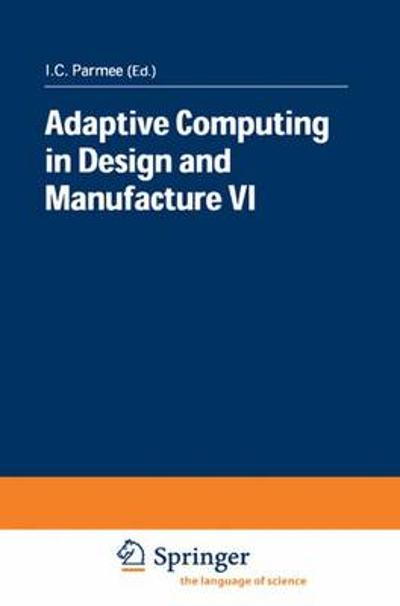Adaptive Computing in Design and Manufacture VI - I.C. Parmee