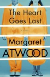 Heart Goes Last - Margaret Atwood