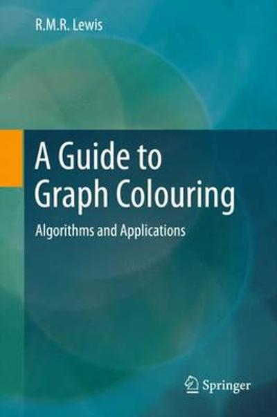 A Guide to Graph Colouring - R.M.R. Lewis