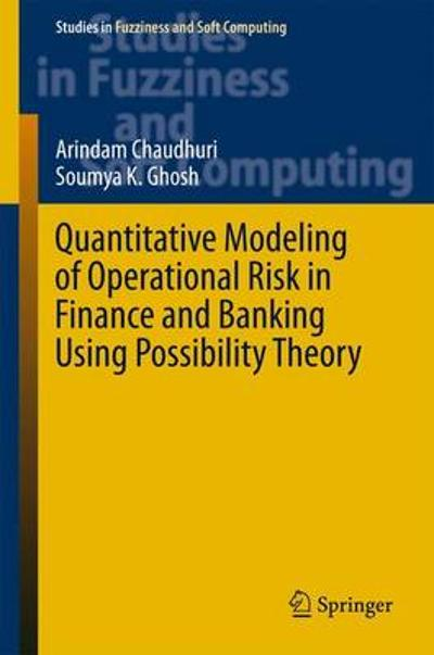 Quantitative Modeling of Operational Risk in Finance and Banking Using Possibility Theory - Arindam Chaudhuri