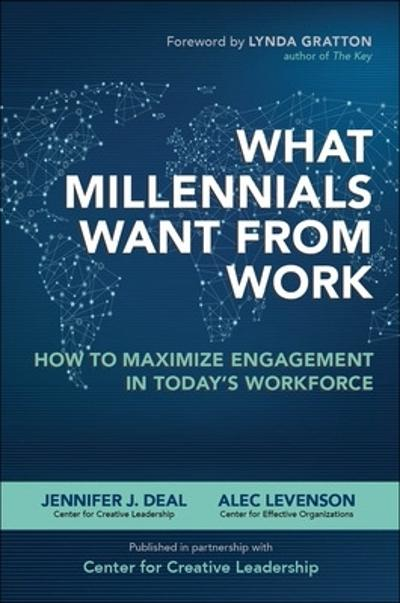 What Millennials Want from Work: How to Maximize Engagement in Today's Workforce - Jennifer Deal
