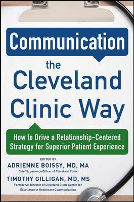 Communication the Cleveland Clinic Way: How to Drive a Relationship-Centered Strategy for Exceptional Patient Experience - Adrienne Boissy