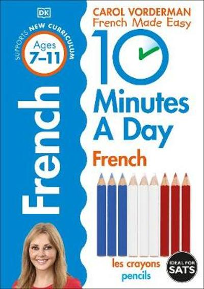 10 Minutes a Day French Ages 7-11 Key Stage 2 - Carol Vorderman