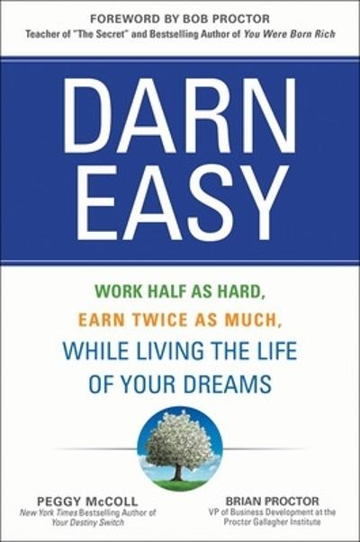 Darn Easy: Work Half as Hard, Earn Twice as Much, While Living the Life of Your Dreams - Peggy McColl