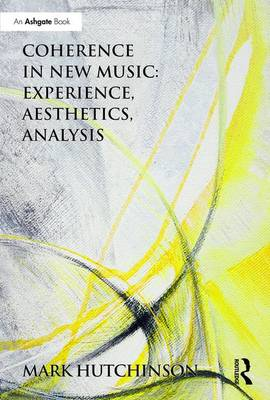 Coherence in New Music: Experience, Aesthetics, Analysis - Mark Hutchinson