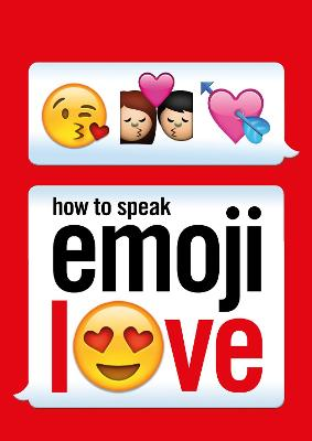 How to Speak Emoji Love - Ebury Press