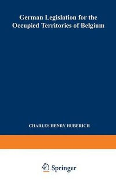German Legislation for the Occupied Territories of Belgium - Charles Henry Huberich