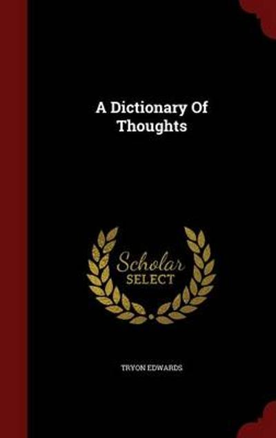 A Dictionary of Thoughts - Tryon Edwards