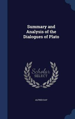 Summary and Analysis of the Dialogues of Plato - Alfred Day