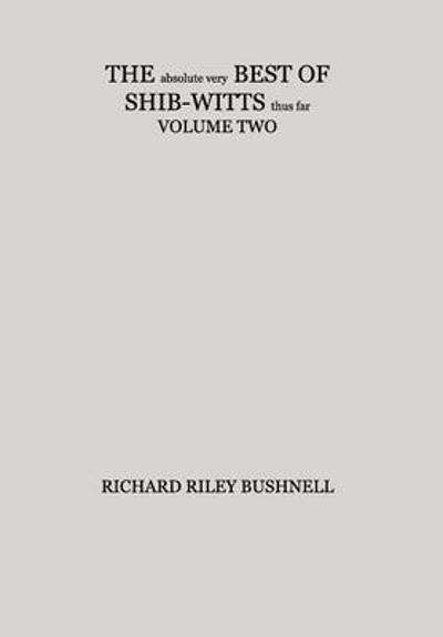 THE absolute very BEST OF SHIB-WITTS thus far VOLUME TWO - Richard Riley Bushnell