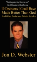 10 Decisions I Could Have Made Better than God - Jon Webster
