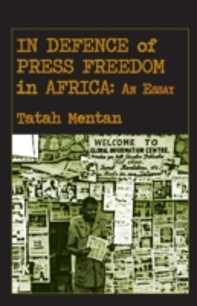 In Defence of Press Freedom in Africa: An Essay - Tatah Mentan