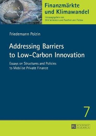 Addressing Barriers to Low-Carbon Innovation - Friedemann Polzin