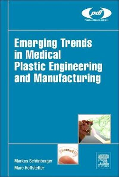 Emerging Trends in Medical Plastic Engineering and Manufacturing - Markus Schoenberger