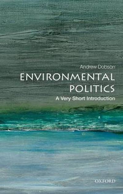 Environmental Politics: A Very Short Introduction - Andrew Dobson
