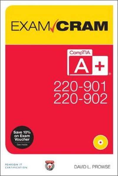 CompTIA A+ 220-901 and 220-902 Exam Cram - David L. Prowse