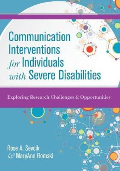 Communication Interventions for Individuals with Severe Disabilities - Rose A. Sevcik