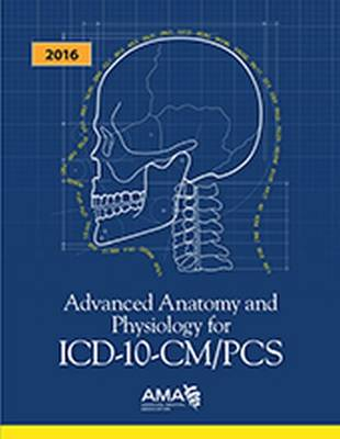 Advanced Anatomy and Physiology for ICD-10-CM/PCS 2016 - American Medical Association