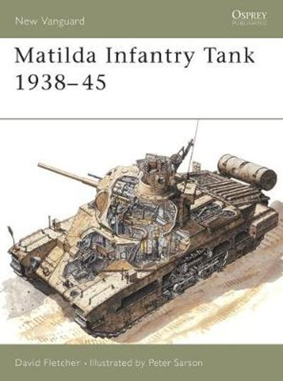 The Matilda Infantry Tank 1938-1945 - David Fletcher
