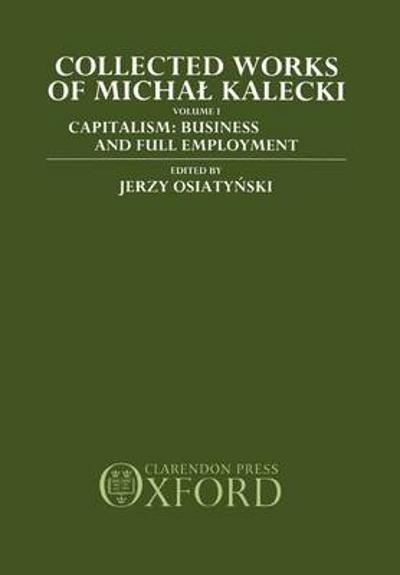 Collected Works of Michal Kalecki: Volume I. Capitalism: Business Cycles and Full Employment - Michal Kalecki