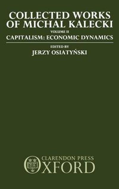 Collected Works of Michal Kalecki: Volume II. Capitalism: Economic Dynamics - Michal Kalecki