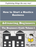 How to Start a Mastics Business (Beginners Guide) - Hans Dahl