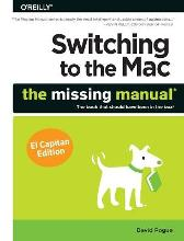 Switching to the Mac: The Missing Manual, El Capitan Edition - David Pogue