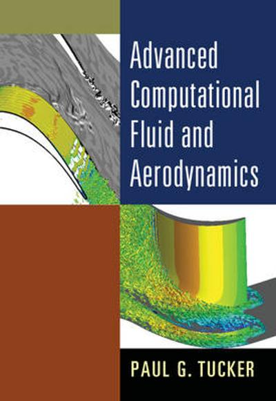 Advanced Computational Fluid and Aerodynamics - Paul G. Tucker