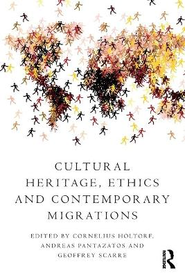 Cultural Heritage, Ethics and Contemporary Migrations - Cornelius Holtorf
