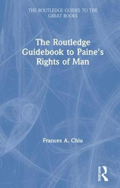 The Routledge Guidebook to Paine's Rights of Man - Frances Chiu