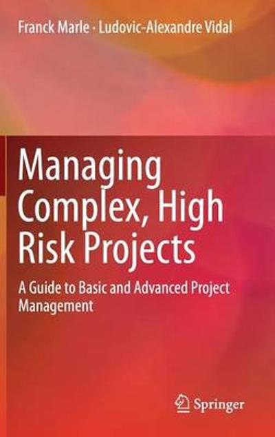 Managing Complex, High Risk Projects - Franck Marle