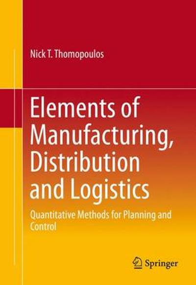 Elements of Manufacturing, Distribution and Logistics - Nick T. Thomopoulos