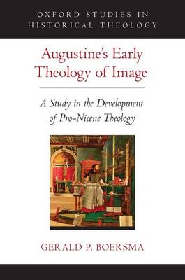 Augustine's Early Theology of Image - Gerald P. Boersma