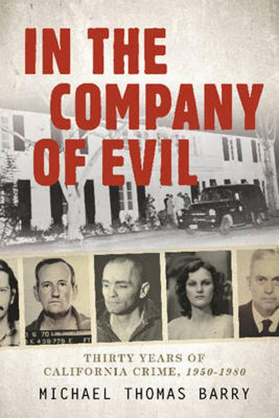 In the Company of Evil uThirty Years of California Crime, 1950-1980 - Michael Thomas Barry