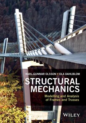 Structural Mechanics: Modelling and Analysis of Frames and Trusses - Karl-Gunnar Olsson Ola Dahlblom