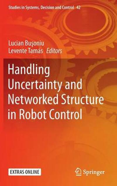 Handling Uncertainty and Networked Structure in Robot Control - Lucian Busoniu