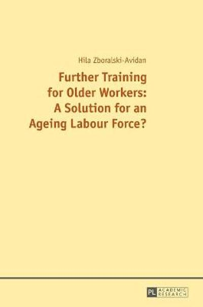 Further Training for Older Workers: A Solution for an Ageing Labour Force? - Hilal Zboralski-Avidan