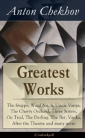 Greatest Works of Anton Chekhov: The Steppe, Ward No. 6, Uncle Vanya, The Cherry Orchard, Three Sisters, On Trial, The Darling, The Bet, Vanka, After the Theatre and many more (Unabridged) - Anton Chekhov