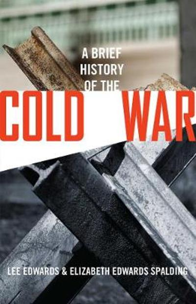 A Brief History of the Cold War - Lee Edwards