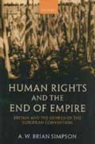 Human Rights and the End of Empire - A. W Brian Simpson