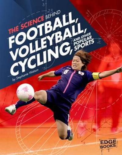 The Science Behind Football, Volleyball, Cycling and Other Popular Sports - Stephanie Watson