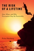 Risk of a Lifetime: How, When, and Why Procreation May Be Permissible - Rivka Weinberg