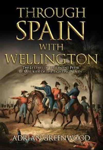 Through Spain with Wellington - Adrian Greenwood