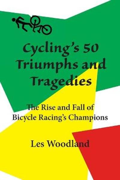 Cycling's 50 Triumphs and Tragedies - Les Woodland