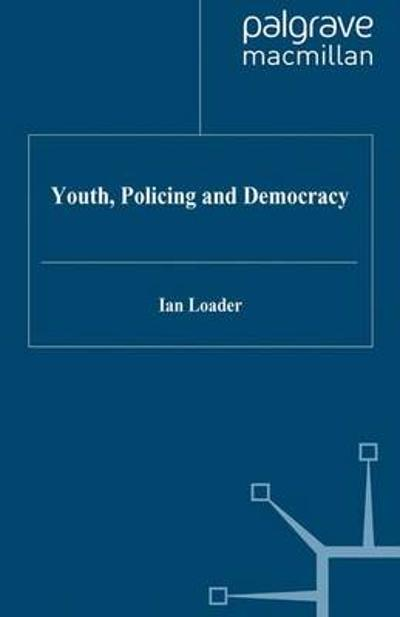 Youth, Policing and Democracy - Ian Loader