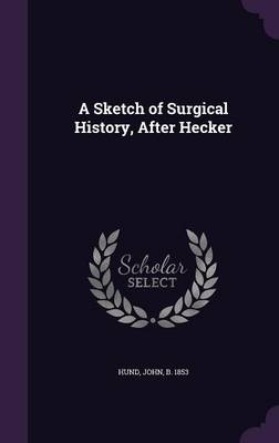 A Sketch of Surgical History, After Hecker - John Hund